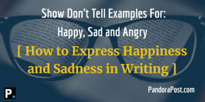 Show Don't Tell Examples: Happy, Sad, Angry (How to Express Happiness and Sadness in Writing).