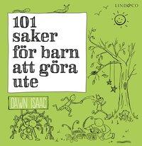 101 saker för barn att göra ute av Dawn Isaac