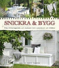 Snickra & bygg : från förvaringslåda och utedusch till cykelskjul och trädäck av Anna Jeppsson, Anders Jeppsson