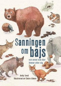 Sanningen om bajs : och annat som djur lämnar efter sig av Andy Seed