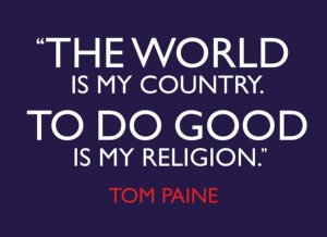 The world is my country. To do good is my religion.