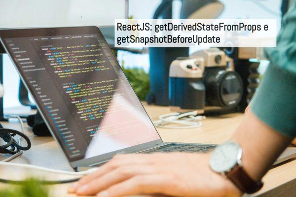 nuovi metodi del lifecycle getDerivedStateFromProps e getSnapshotBeforeUpdate