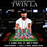 Twin LA Releases I Can Do It Better Featuring J Kellz And Nahktaha | @kmoneydafaceSBR