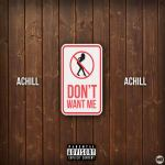 Track: Achill – Don't Want Me | @AChillMusic