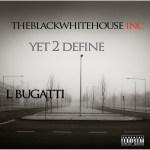 Track: L Bugatti- Yet 2 Define   @akalbugatti