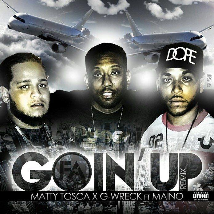 Track: Matty Tosca And G-Wreck - Goin Up Remix Featuring Maino