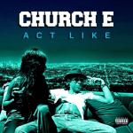 "ChurCh E (@OfficialChurchE)""Act Like"""