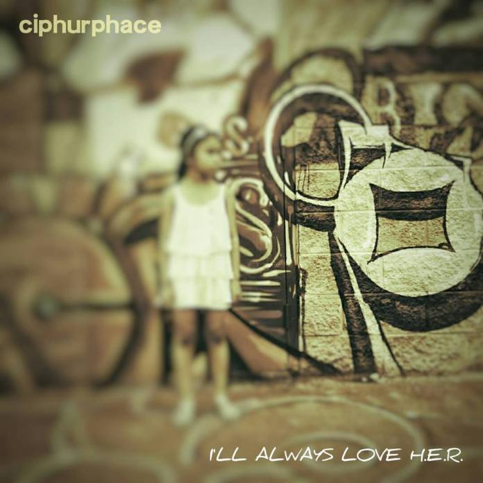 Track: Ciphurphace - I'll Always Love H.E.R.
