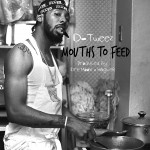 Track: D Tweez – Mouths To Feed | | @FortheCheese