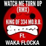 Track: King From 334 M.O.B.B. – Watch Me Turn Up Featuring Waka Flocka | @kingof334mobb