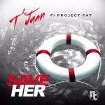 New Music: T'juan – Save Her Featuring Project Pat | @TJuan