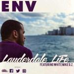 "ENV – ""Lauderdale Life"" Ft. White Mike O.Z. ""|  @itsenv @whitemikeoz |"