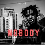 Fa$t Life – Nobody (Prod. by Joseph L'Etranger)   @FastLifeATLANYC  