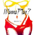 New Music: Brand Nu – Wanna Play? | @Brandnu4real