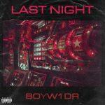 BoyW1DR – LAST NIGHT @BoyW1DR