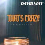 David May – That's Crazy @ItsDavidMay