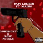 Papi Lomein ft Maino – Gunsmoke & Rose Petals   @papilomein