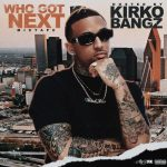 WHO GOT NEXT HOSTED BY. KIRKO BANGZ