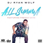 "DJ Ryan Wolf has released his new record, ""All Summa"" featuring Fresco Kane"