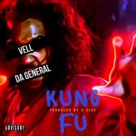 "[NEW MUSIC] VELL DA GENERAL – ""KUNG FU""