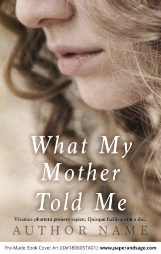 Pre-Made Book Cover ID#180605TA01 (What My Mother Told Me)