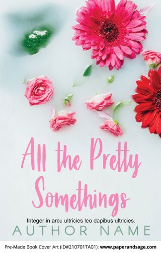 PreMade Book Cover ID#210701TA01 (All the Pretty Somethings)