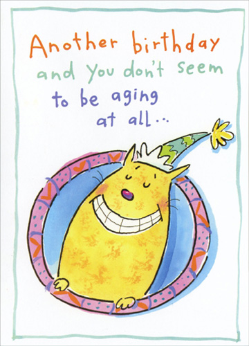 Dont Seem To Be Aging Funny Humorous Birthday Card By