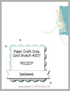 Welcome to the Paper Craft Crew Card Sketch Challenge 207 (PCC207) hosted by Pam Staples, SunnyGirlScraps.  #papercraftcrew #challengeblog  #cardsketch   Play along at www.papercraftcrew.com