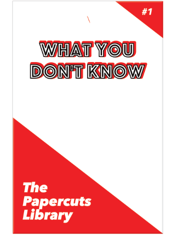 The Papercuts Library #1 - What You Don't Know - front cover