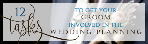 12 Taks to get your groom involved in teh wedding planning
