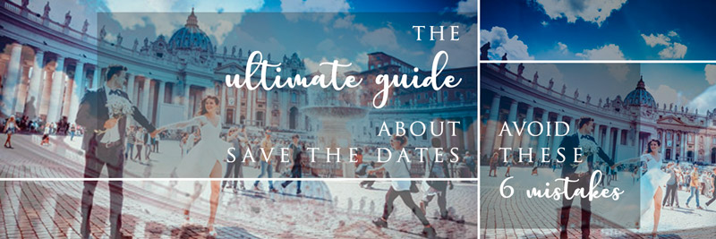 The Complete Guide about Save the Dates: Tips and Advice to do it the right way
