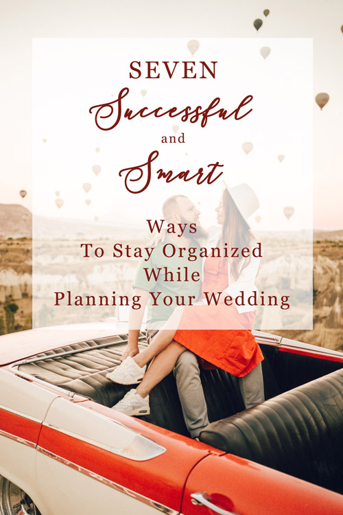 7 Successfully and Smart Ways To Stay Organized While Planning Your Wedding