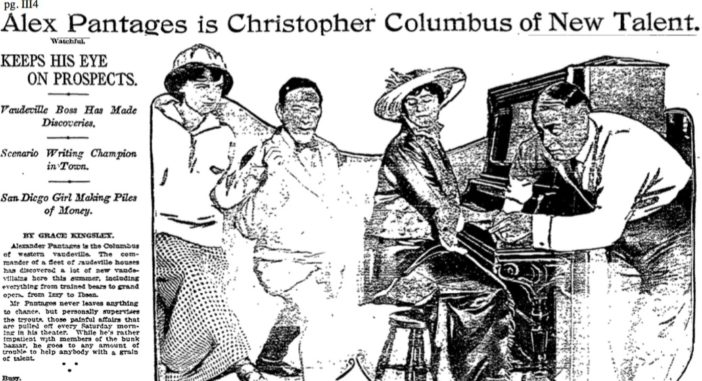 "A Los Angeles Times story in 1914 called Pantages the ""Christopher Columbus on Talent"" citing his knack for discovering new singers and dancers."