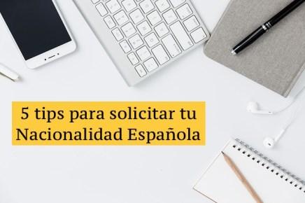 5 tips para solicitar tu nacionalidad española