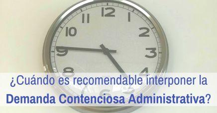¿Cuándo es recomendable interponer la Demanda Contenciosa Administrativa? Tiempos