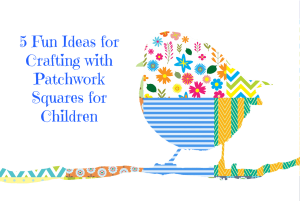 Kids crafts with patchwork