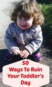 50 ways to ruin your toddlers day