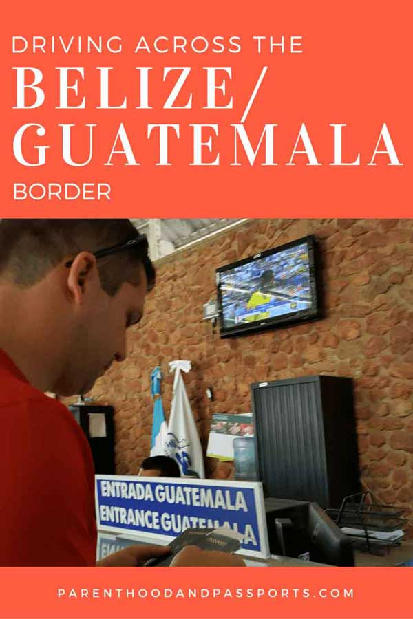 Parenthood and Passports - Driving across the Belize Guatemala border