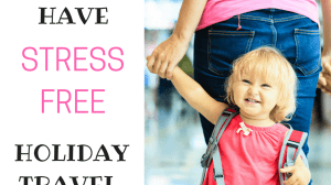 How to Have Stress Free Holiday Travel With Your Toddler