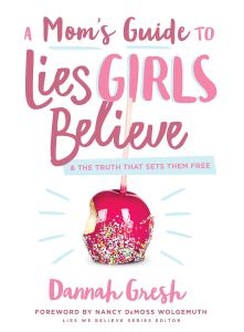 Lies Girls Believe - Parenting Like Hannah