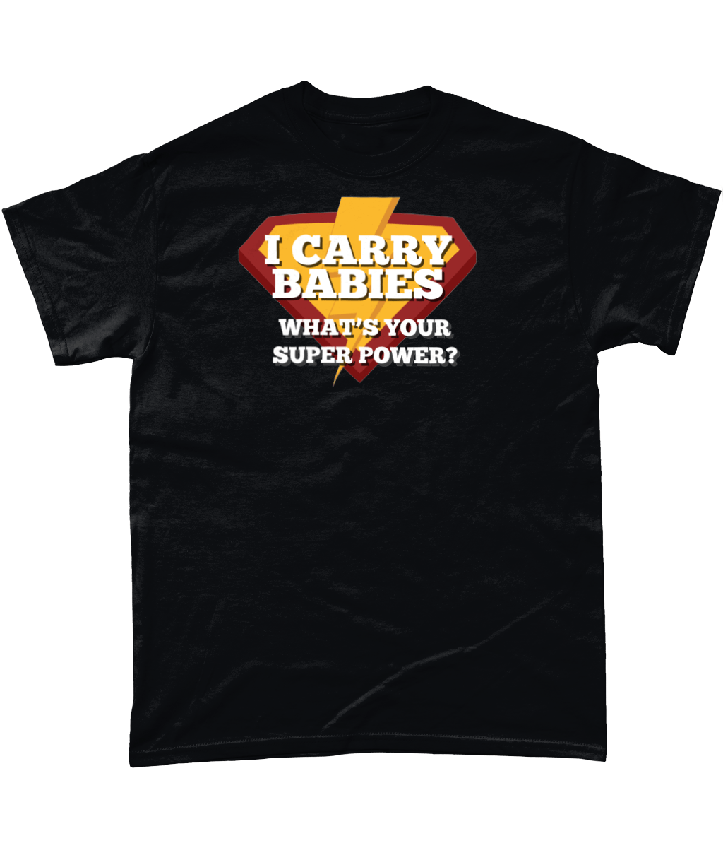 I Carry Babies – What's Your Superpower? – T-shirt