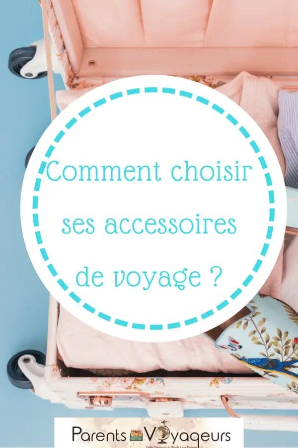 Comment choisir ses accessoires de voyage ?