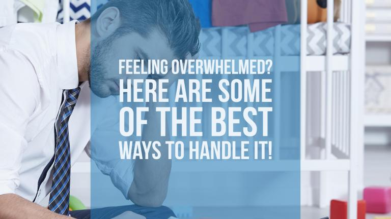 Feeling overwhelmed? Here are some of the best ways to handle it!