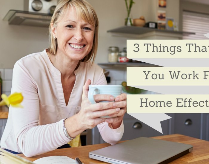 3 Things That Help You Work From Home Effectively