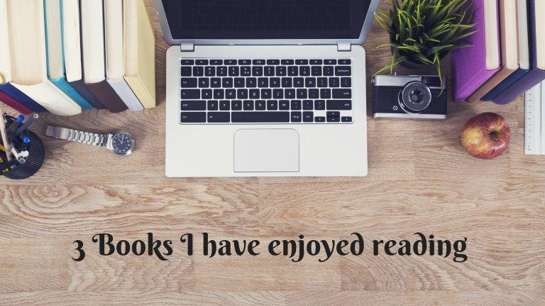 3 Books I have enjoyed reading
