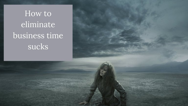 How to eliminate business time sucks