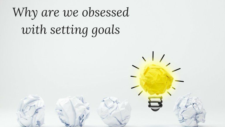 Why are we obsessed with setting goals