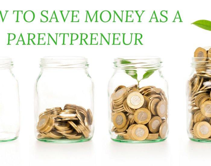 How to Save Money as a Parentpreneur