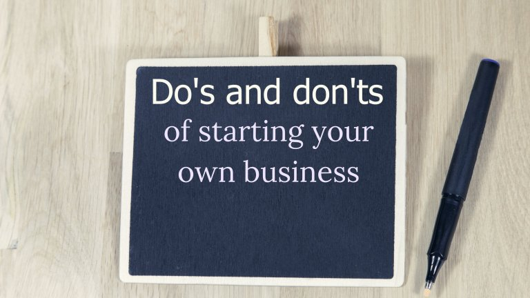 The do's and don'ts of starting your own business