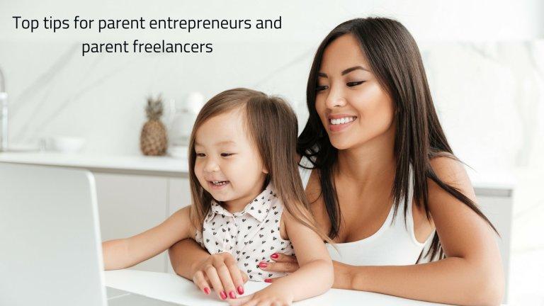 Top tips for parent entrepreneurs and parent freelancers